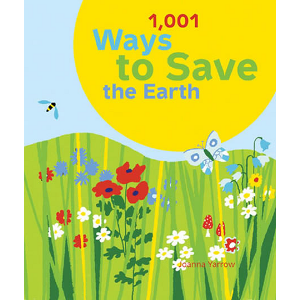 1,001 Ways to Save the Earth by Joanna Yarrow / ©: Chronicle Books