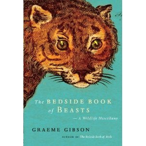 Bedside Book of Beasts  A Wildlife Miscellany by Graeme Gibson / &copy;: Nan A. Talese