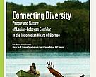 Publication: &quot;Connecting Diversity - People and Nature of Labiyan-Leboyan Corridor in the Indonesian Heart of Borneo&quot;