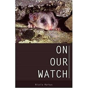 On Our Watch by Dr Nicola Markus / &copy;: Melbourne University Publishing