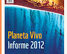 Informe Planeta Vivo 2012
