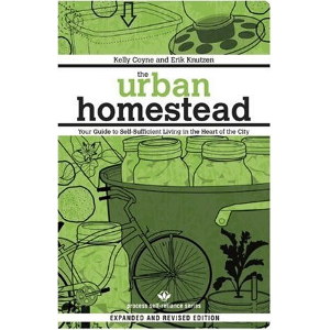 The Urban Homestead: Your Guide to Self-Sufficient Living in the Heart of the City by Kelly Coyne ... / ©: Process